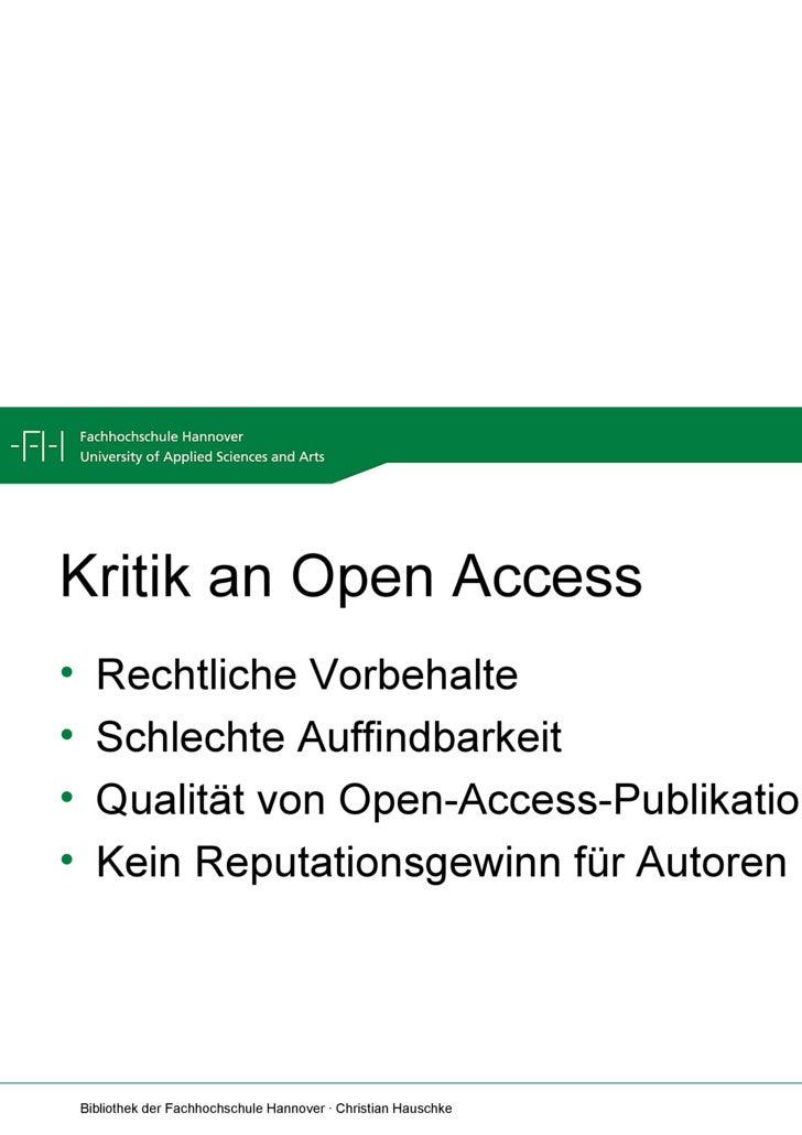 Kritik an Open Access <ul><li>Rechtliche Vorbehalte </li></ul><ul><li>Schlechte Auffindbarkeit </li></ul><ul><li>Qualität ...
