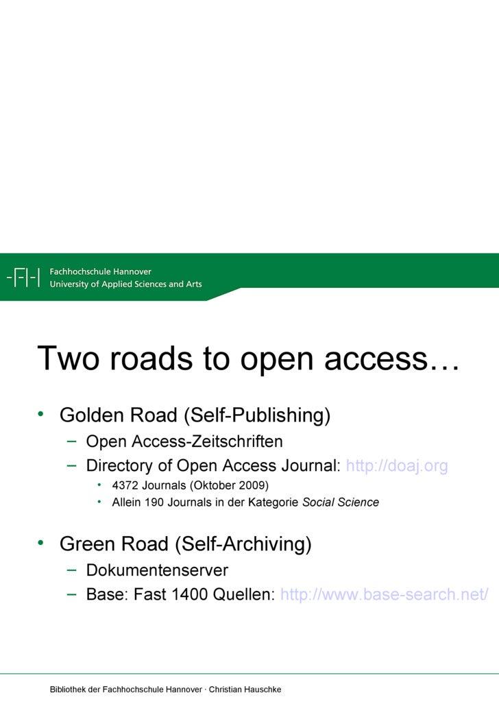 Two roads to open access… <ul><li>Golden Road (Self-Publishing) </li></ul><ul><ul><li>Open Access-Zeitschriften </li></ul>...