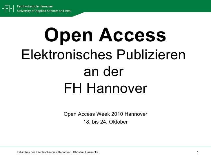 Open Access Elektronisches Publizieren  an der  FH Hannover Open Access Week 2010 Hannover 18. bis 24. Oktober
