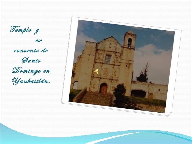 Templo y        ex convento de   SantoDomingo enYanhuitlán.