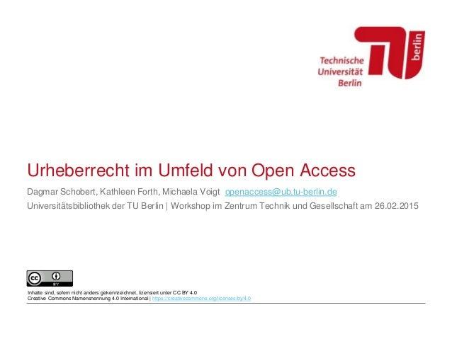 Urheberrecht im Umfeld von Open Access Dagmar Schobert, Kathleen Forth, Michaela Voigt openaccess@ub.tu-berlin.de Universi...