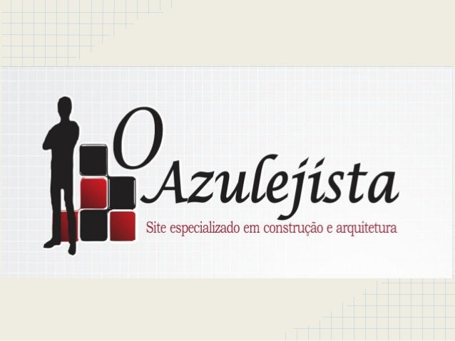 Mídia Kit - O Azulejista.  O Azulejista é um blog especializado no seguimento de construção civil e arquitetura. É um dos ...