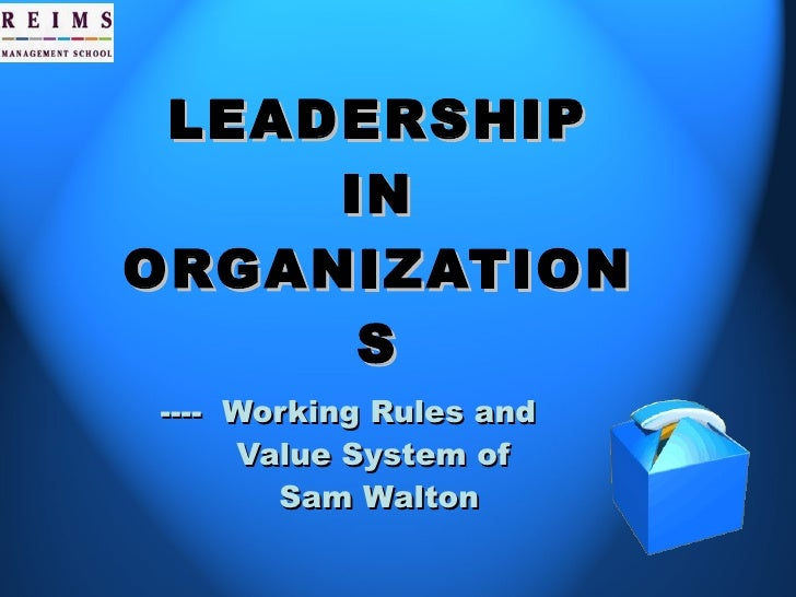 LEADERSHIP IN ORGANIZATIONS ----  Working Rules and Value System of  Sam Walton