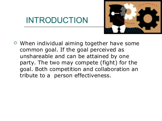 INTRODUCTION  When individual aiming together have some common goal. If the goal perceived as unshareable and can be atta...