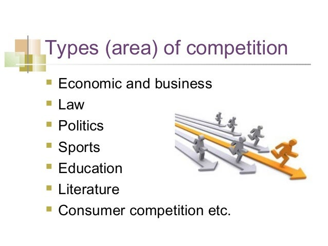 Types (area) of competition  Economic and business  Law  Politics  Sports  Education  Literature  Consumer competit...