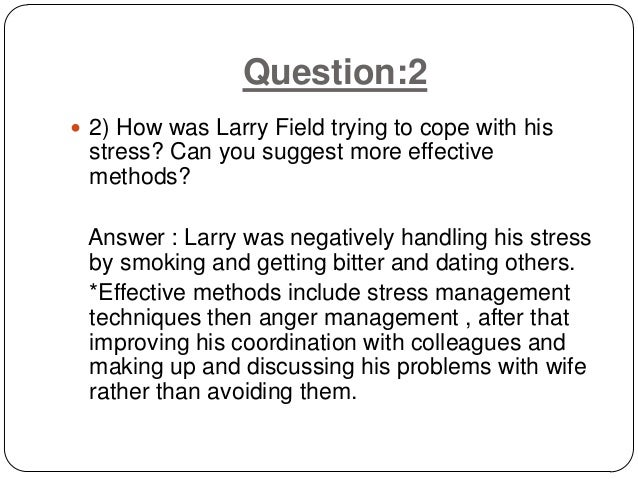 """what signs of stress was larry field exhibiting Ob:managing stress and the workplace life balance case study: """"stress   question:1 1) what signs of stress was larry field exhibiting."""