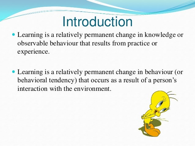 "learning is a relatively permanent change in behavior essay Theories of learning in psychology on eruptingmind | in psychology, ""learning"" is defined as a relatively permanent change in, or acquisition of, knowledge or behavior."