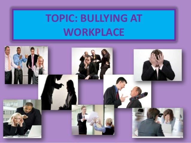 TOPIC: BULLYING AT WORKPLACE