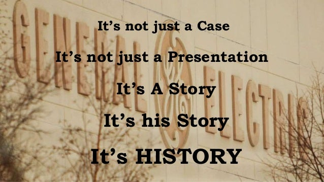 It's not just a Case It's not just a Presentation It's A Story It's his Story It's HISTORY