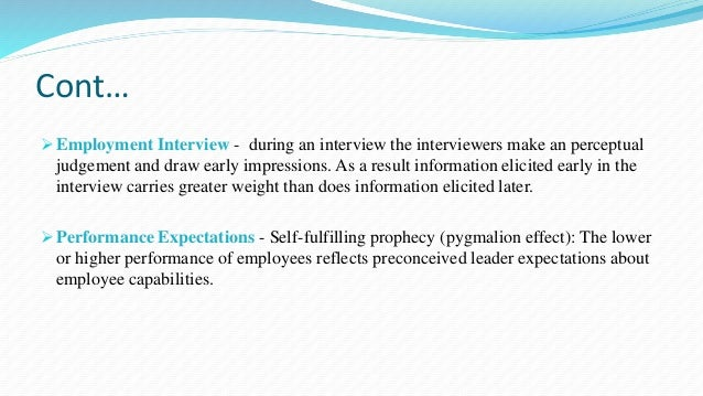 Cont…  Employment Interview - during an interview the interviewers make an perceptual  judgement and draw early impressio...