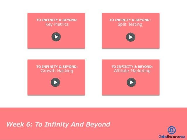 Week 6: To Infinity And Beyond TO INFINITY & BEYOND: Key Metrics TO INFINITY & BEYOND: Split Testing TO INFINITY & BEYOND:...