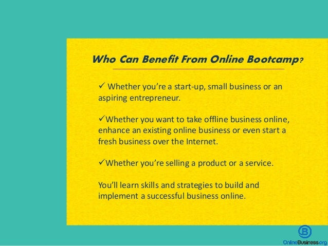 Who Can Benefit From Online Bootcamp?  Whether you're a start-up, small business or an aspiring entrepreneur. Whether yo...