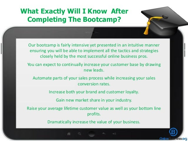 What Exactly Will I Know After Completing The Bootcamp? Our bootcamp is fairly intensive yet presented in an intuitive man...