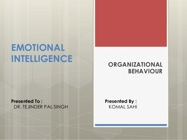 organisational behaviour cognitive emotional intelligence An investigation of the relationship between emotional intelligence and attachment in employees' payame noor university amir hemmati 1,  theories on emotional intelligence and its relationship to organizational citizenship behavior, the researchers were  cross psychological subsystems, which include the physiological, cognitive.