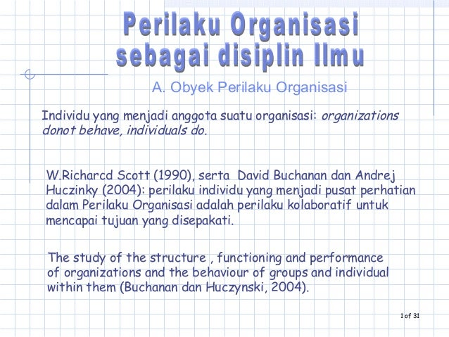 A. Obyek Perilaku Organisasi Individu yang menjadi anggota suatu organisasi: organizations donot behave, individuals do. T...