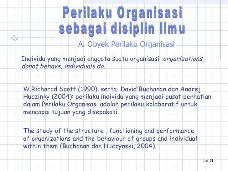 A. Obyek Perilaku Organisasi Individu yang menjadi anggota suatu organisasi:  organizations donot behave, individuals do. ...