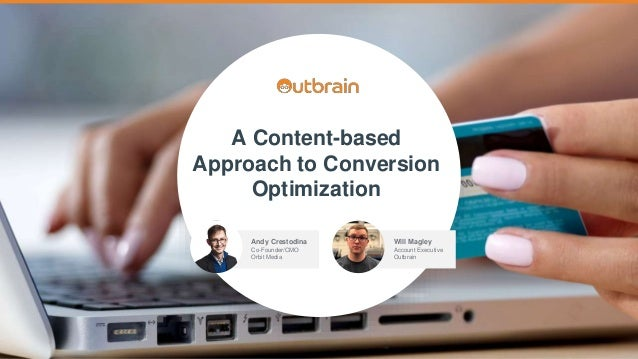 A Content-based Approach to Conversion Optimization Andy Crestodina Co-Founder/CMO Orbit Media Will Magley Account Executi...