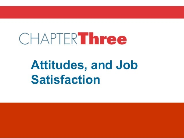 Chapter 3Attitudes, and JobSatisfaction