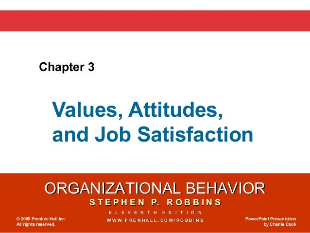 Chapter 3                  Values, Attitudes,                  and Job Satisfaction              ORGANIZATIONAL BEHAVIOR  ...