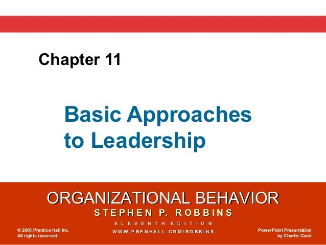 Chapter 11                      Basic Approaches                      to Leadership              ORGANIZATIONAL BEHAVIOR  ...