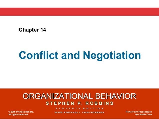 Chapter 14          Conflict and Negotiation              ORGANIZATIONAL BEHAVIOR                            S T E P H E N...