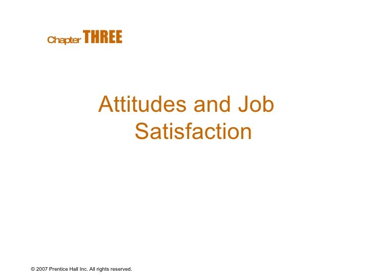 © 2007 Prentice Hall Inc. All rights reserved. Attitudes and Job Satisfaction Chapter   THREE