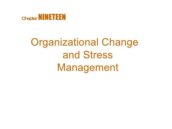Organizational Change and Stress Management Chapter   NINETEEN