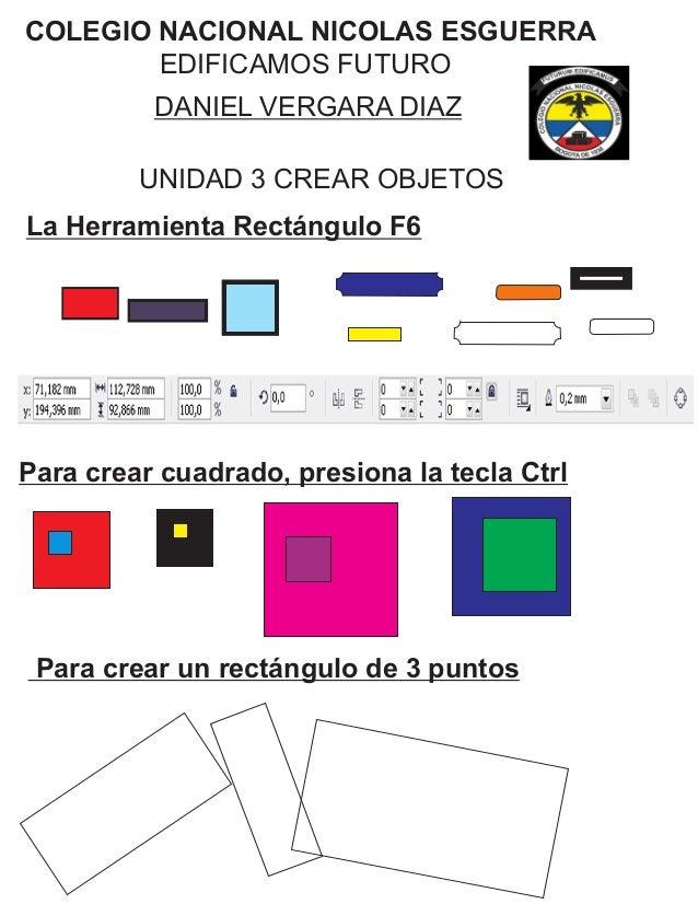 COLEGIO NACIONAL NICOLAS ESGUERRA EDIFICAMOS FUTURO DANIEL VERGARA DIAZ UNIDAD 3 CREAR OBJETOS La Herramienta Rectángulo F...