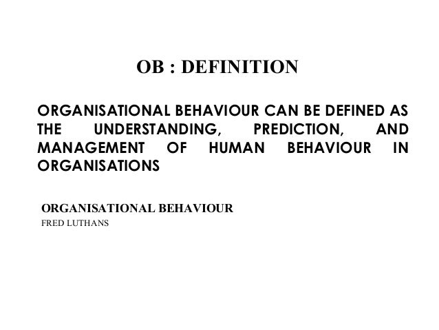 an analysis of the purposes of organizational behavior which is defined as the study of relationship Start studying organizational behavior ch 1, 3  that have influenced the study of organizational behavior  emotional relationship with someone.