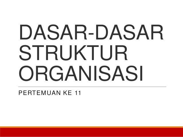 DASAR-DASAR STRUKTUR ORGANISASI PERTEMUAN KE 11