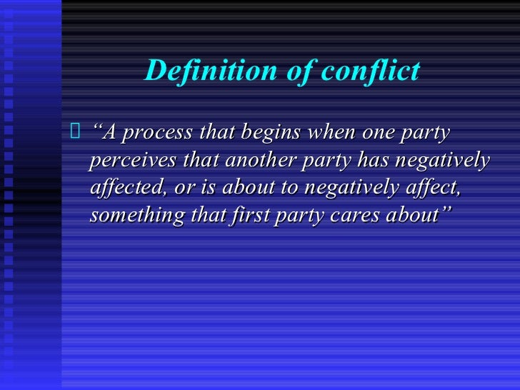 """Definition of conflict""""A process that begins when one partyperceives that another party has negativelyaffected, or is abou..."""