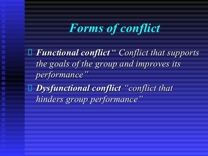 """Forms of conflictFunctional conflict """" Conflict that supportsthe goals of the group and improves itsperformance""""Dysfunctio..."""