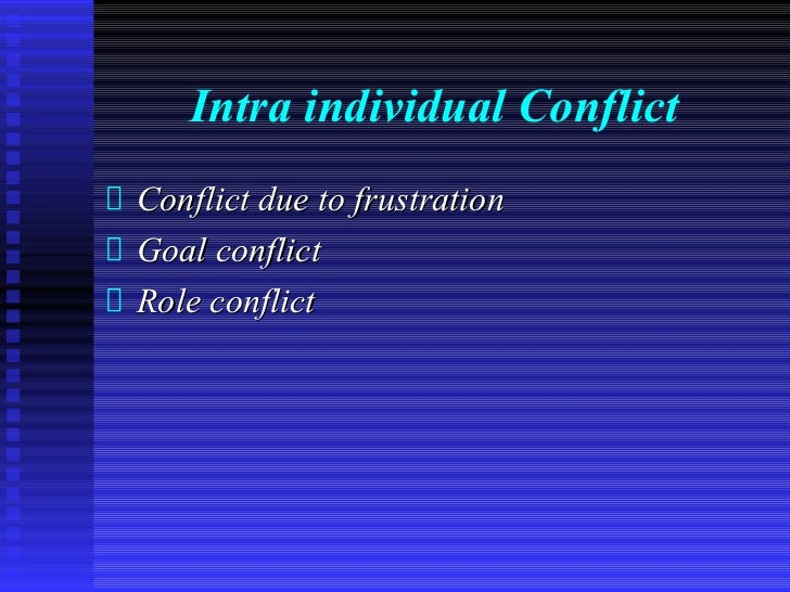Intra individual ConflictConflict due to frustrationGoal conflictRole conflict