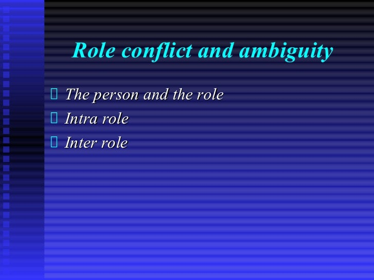 Role conflict and ambiguityThe person and the roleIntra roleInter role