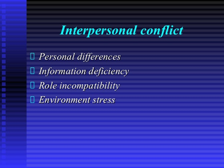 Interpersonal conflictPersonal differencesInformation deficiencyRole incompatibilityEnvironment stress