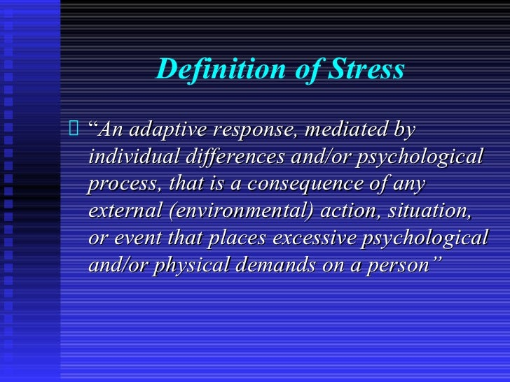 """Definition of Stress""""An adaptive response, mediated byindividual differences and/or psychologicalprocess, that is a conseq..."""