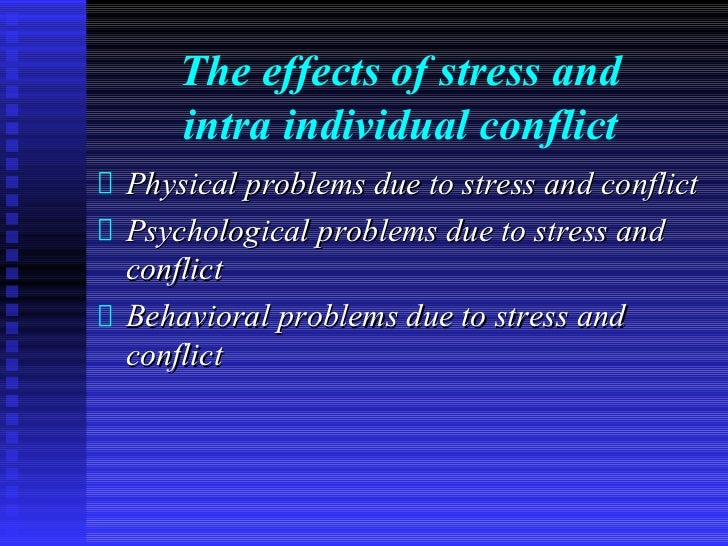 The effects of stress and    intra individual conflictPhysical problems due to stress and conflictPsychological problems d...