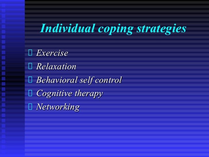 Individual coping strategiesExerciseRelaxationBehavioral self controlCognitive therapyNetworking