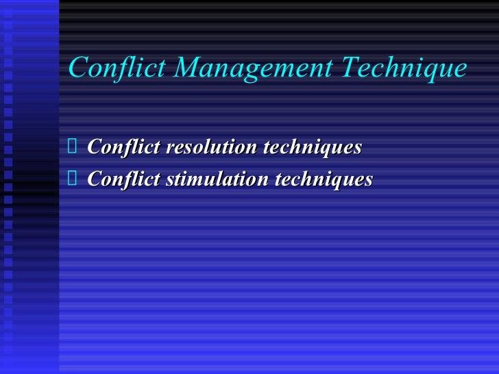 Conflict Management Technique Conflict resolution techniques Conflict stimulation techniques