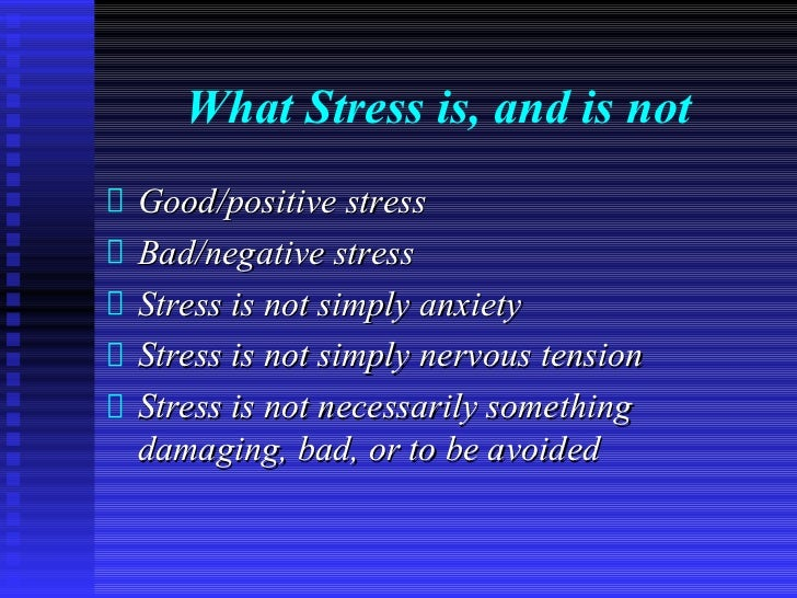 What Stress is, and is notGood/positive stressBad/negative stressStress is not simply anxietyStress is not simply nervous ...