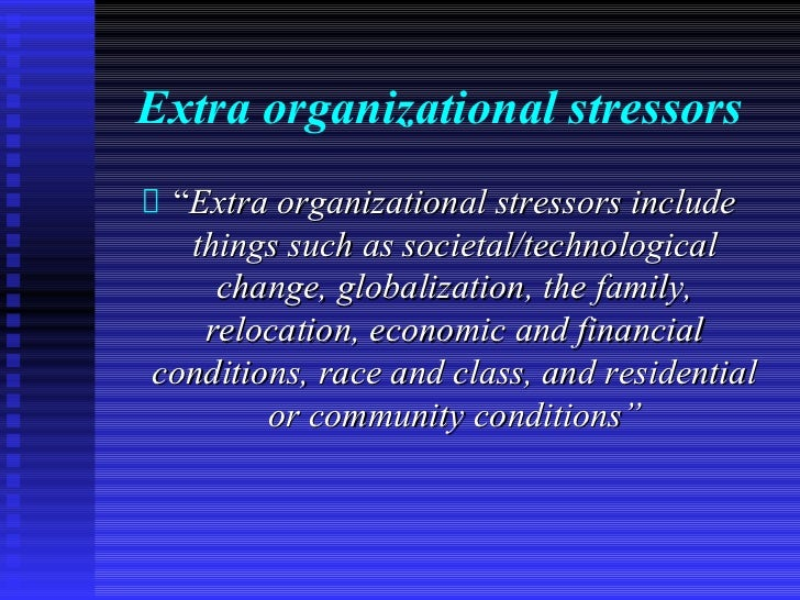 """Extra organizational stressors """"Extra organizational stressors include  things such as societal/technological    change, g..."""