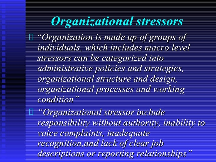 """Organizational stressors""""Organization is made up of groups ofindividuals, which includes macro levelstressors can be categ..."""
