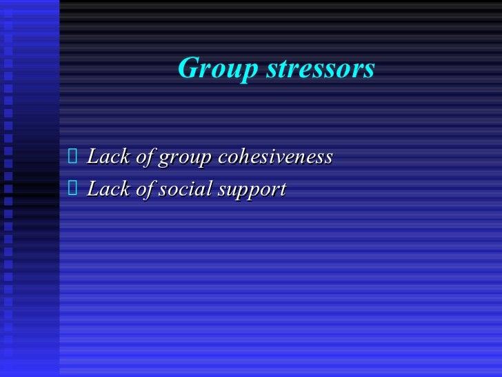 Group stressorsLack of group cohesivenessLack of social support