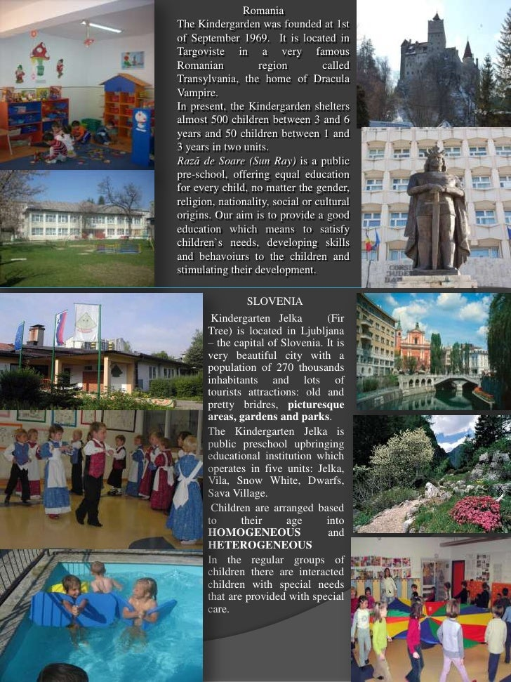 RomaniaThe Kindergarden was founded at 1stof September 1969. It is located inTargoviste in a very famousRomanian          ...