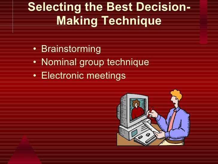 decision-making technique: brainstorming essay In an essay on the topic, poole (1990) listed a number of reasons for this   these general methods can be valuable aids to group decision making   brainstorming is a technique to help groups generate proposals for alternative  courses of.