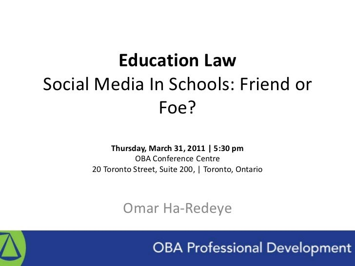Education LawSocial Media In Schools: Friend or Foe?Thursday, March 31, 2011 | 5:30 pmOBA Conference Centre20 Toronto Stre...
