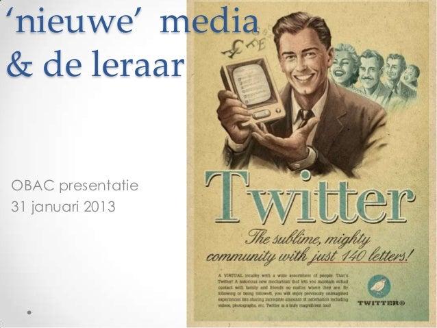 'nieuwe' media& de leraarOBAC presentatie31 januari 2013