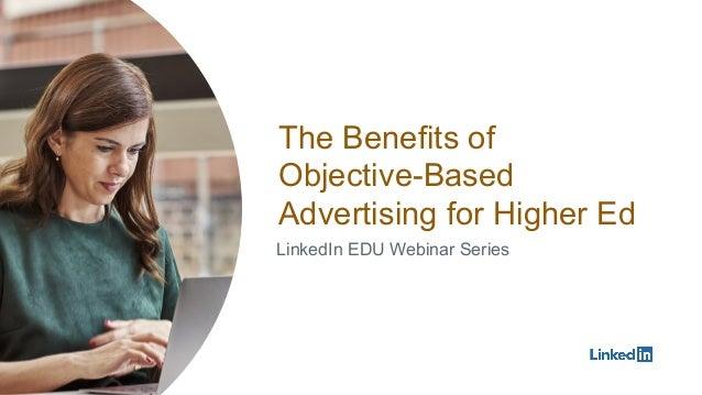 The Benefits of Objective-Based Advertising for Higher Ed LinkedIn EDU Webinar Series