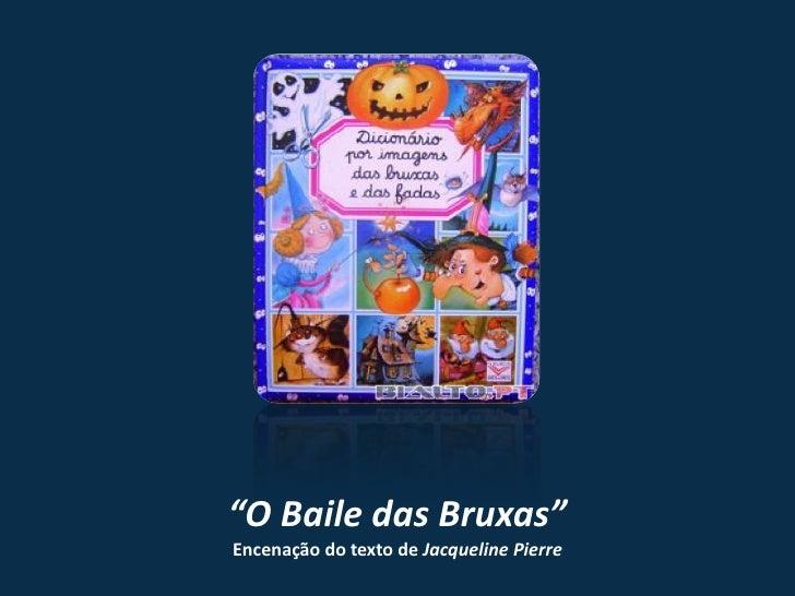 """""""O Baile das Bruxas""""Encenação do texto de Jacqueline Pierre"""