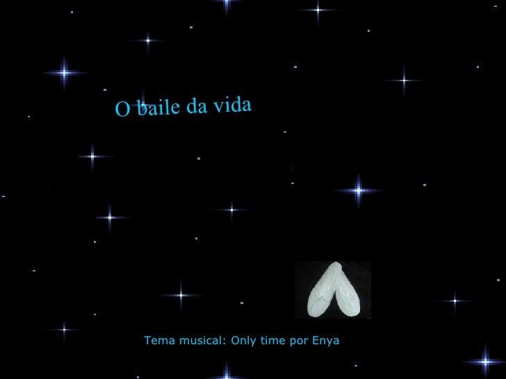 O baile da vida   Tema musical: Only time por Enya